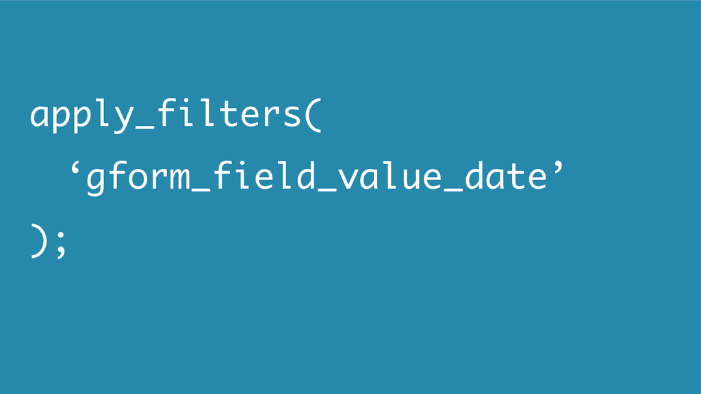apply_filters( 'gform_field_value_date' );