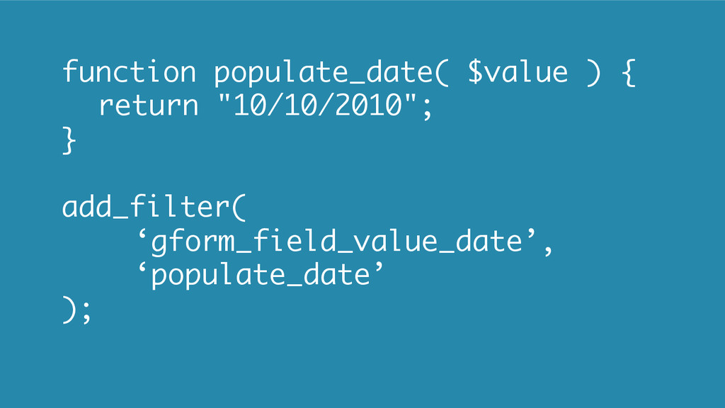 "function populate_date( $value ) { return ""10/1..."