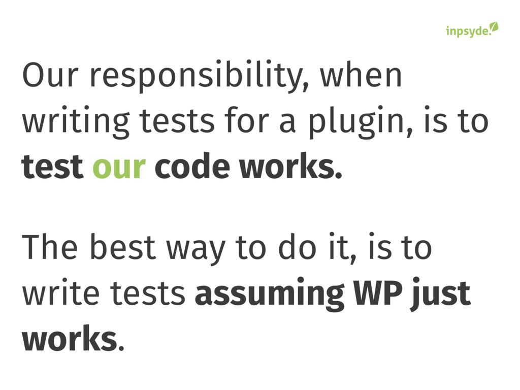 Our responsibility, when writing tests for a pl...