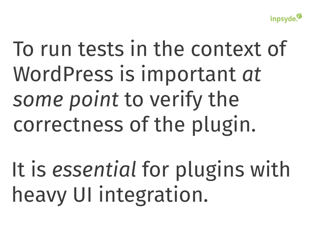 To run tests in the context of WordPress is imp...