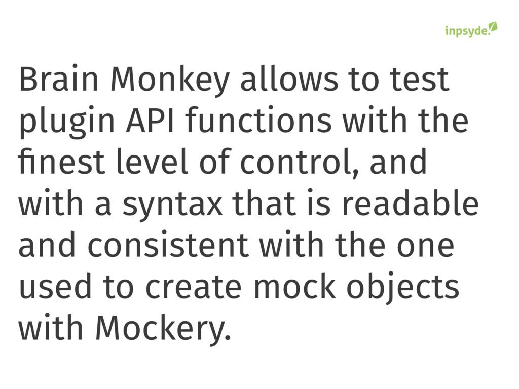 Brain Monkey allows to test plugin API function...