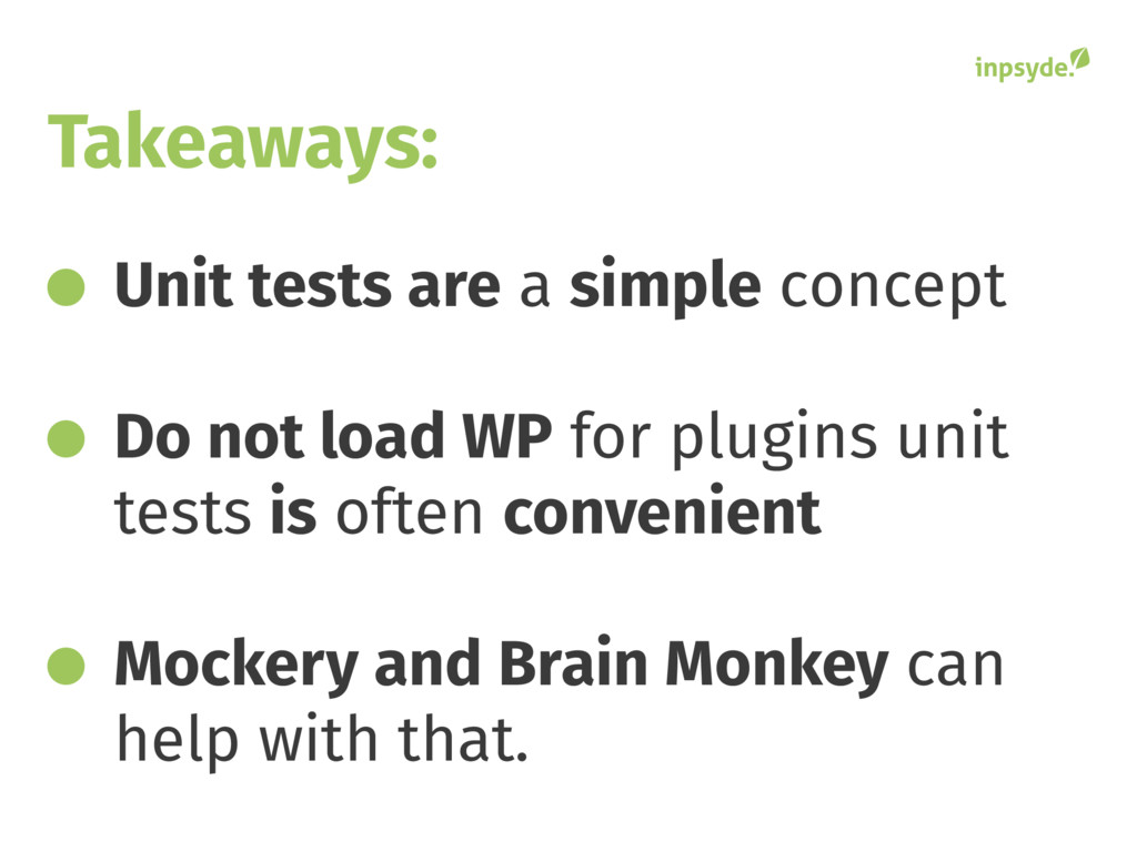 Unit tests are a simple concept Do not load WP ...