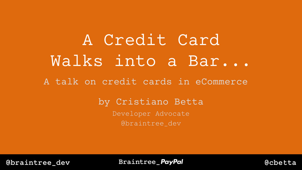 @cbetta @braintree_dev A Credit Card Walks into...