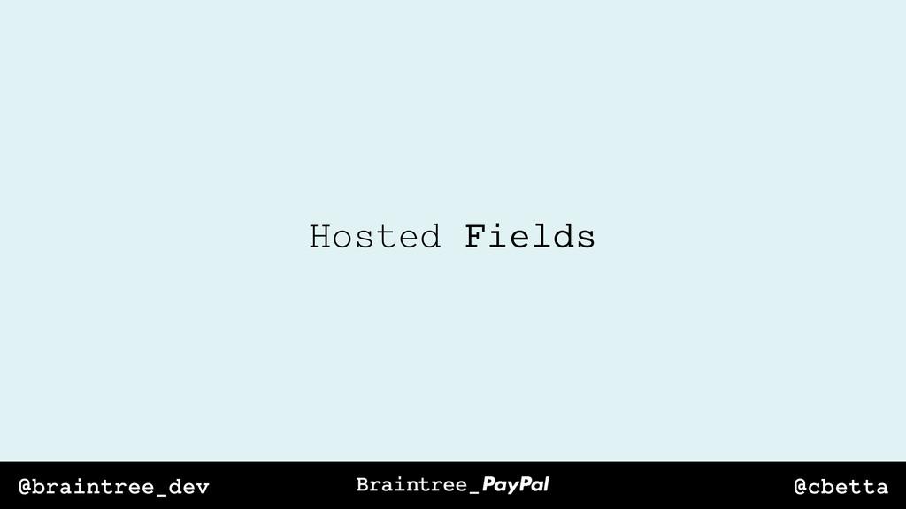 @cbetta @braintree_dev Hosted Fields