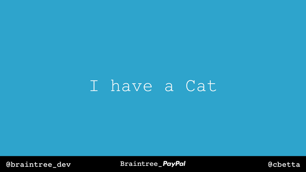 @cbetta @braintree_dev I have a Cat