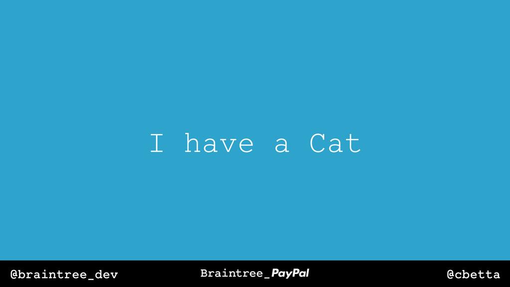 @cbetta @braintree_dev I have a Cat