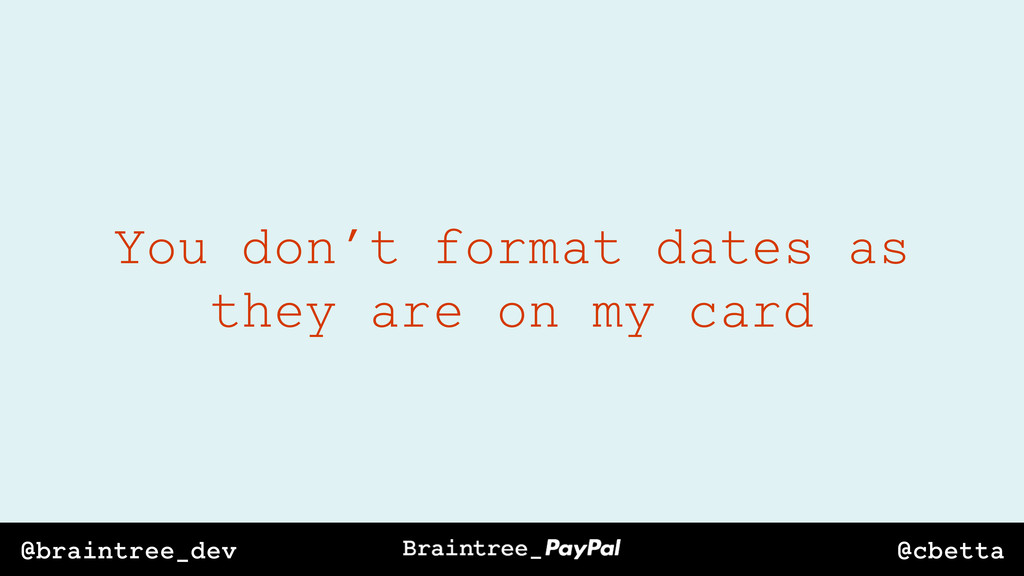 @cbetta @braintree_dev You don't format dates a...