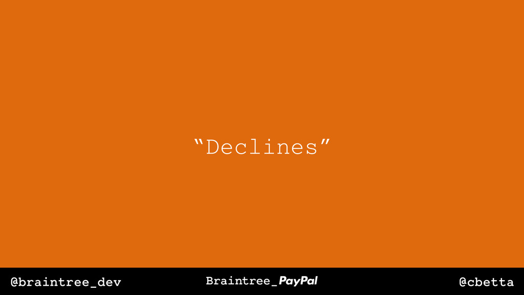 "@cbetta @braintree_dev ""Declines"""