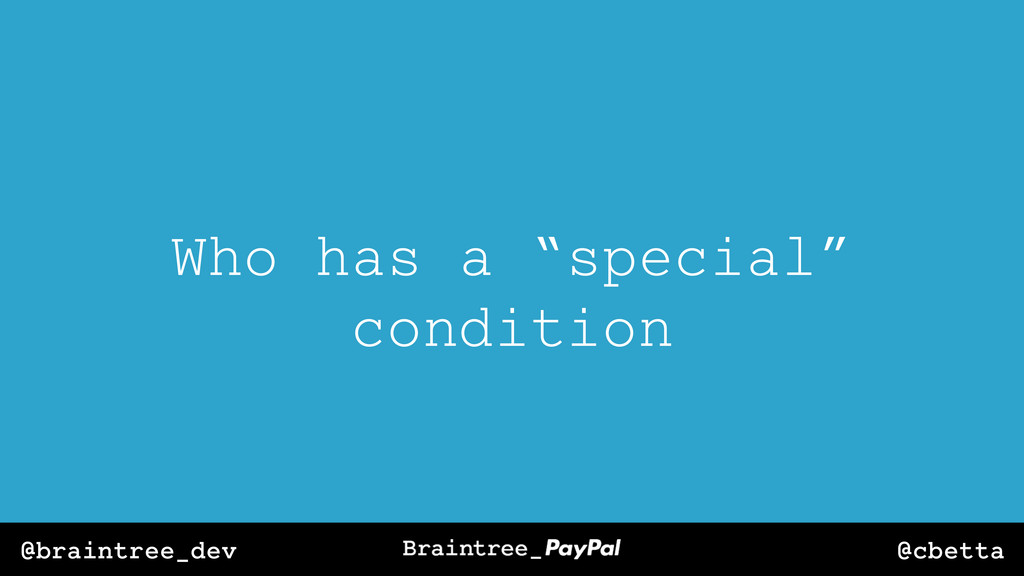 "@cbetta @braintree_dev Who has a ""special"" cond..."