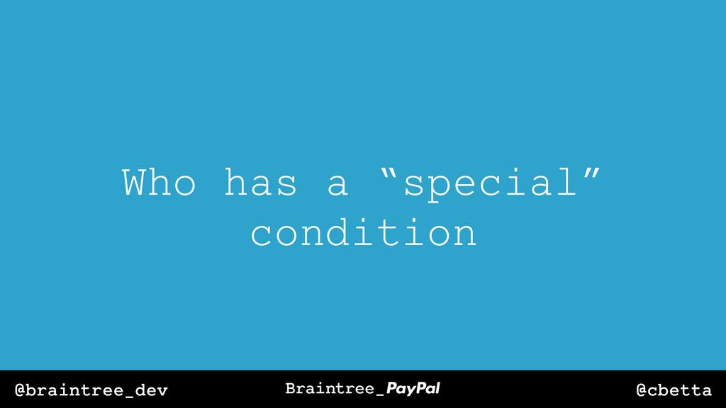 """@cbetta @braintree_dev Who has a """"special"""" cond..."""