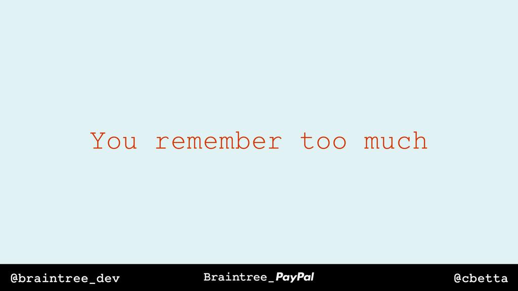 @cbetta @braintree_dev You remember too much