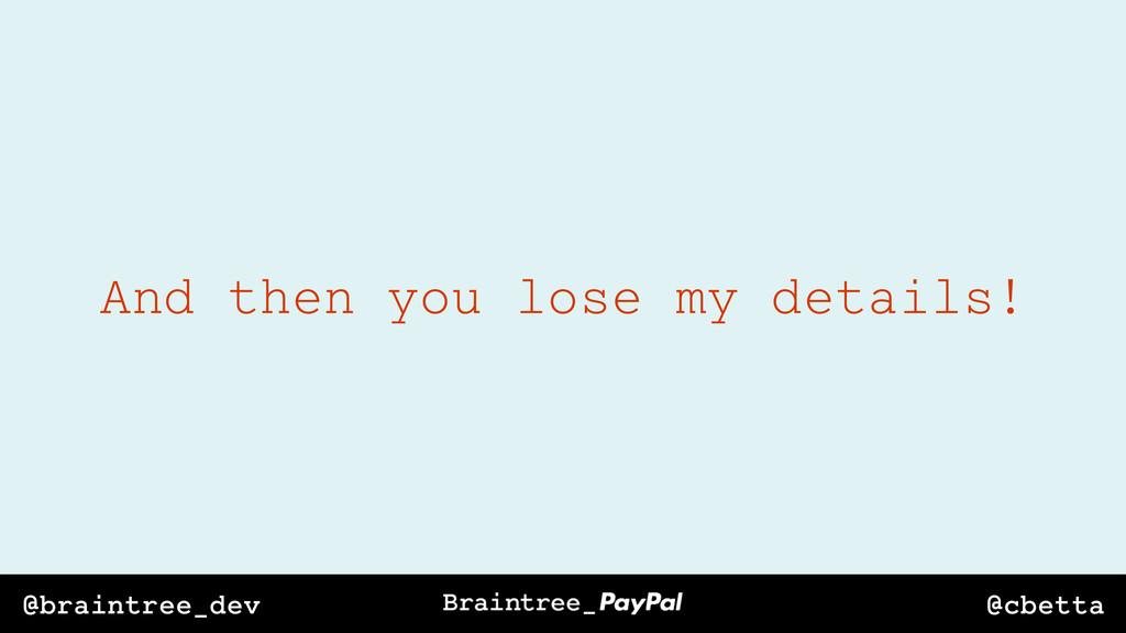 @cbetta @braintree_dev And then you lose my det...