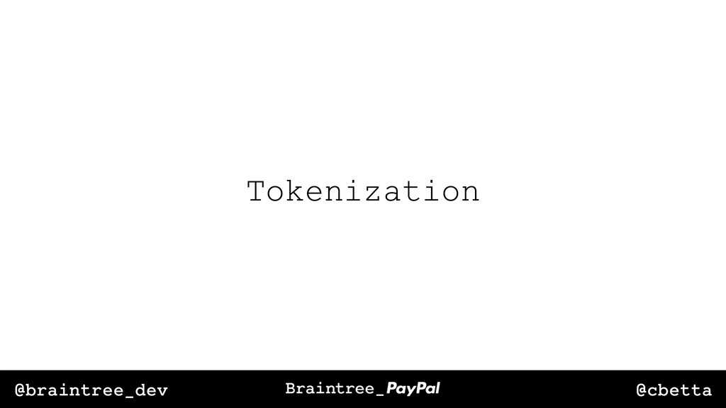 @cbetta @braintree_dev Tokenization
