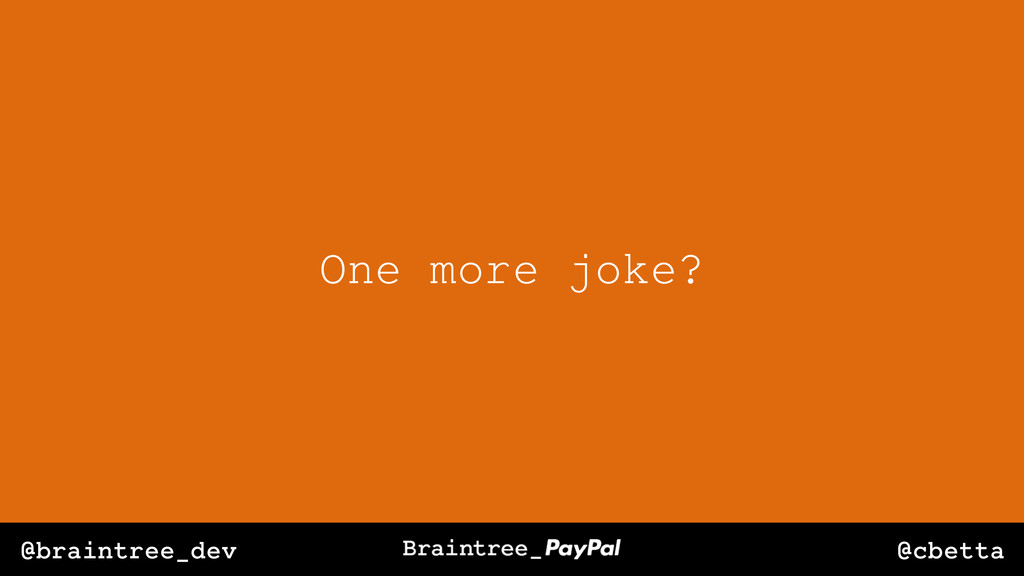 @cbetta @braintree_dev One more joke?