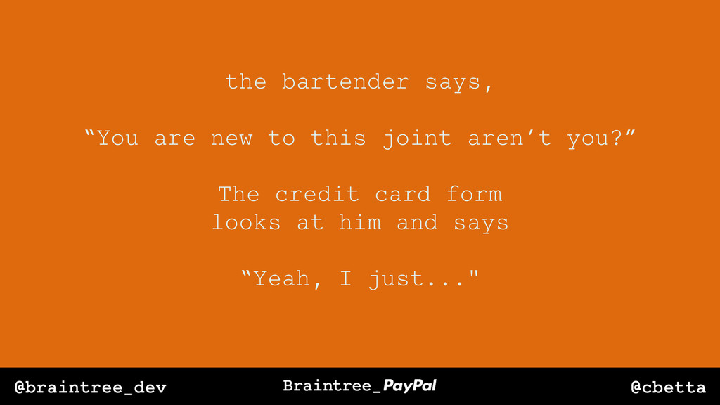 "@cbetta @braintree_dev the bartender says, ""You..."
