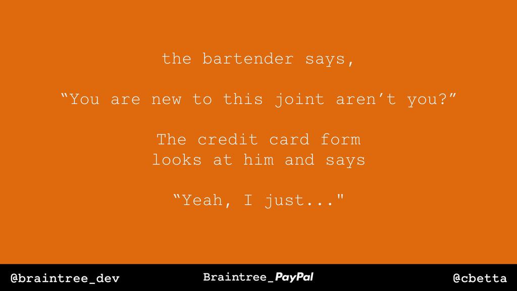"@cbetta @braintree_dev the bartender says, ""You..."
