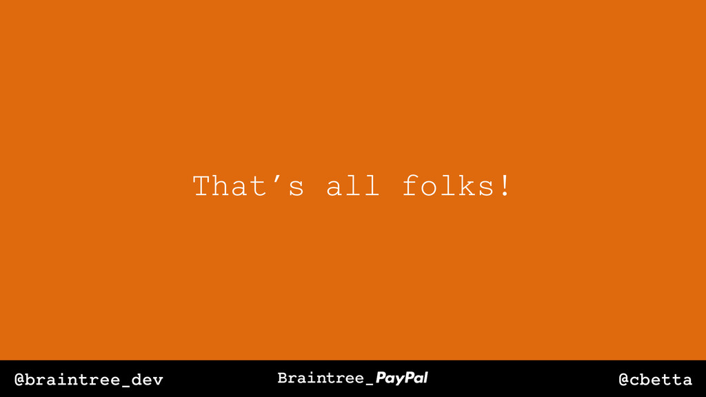 @cbetta @braintree_dev That's all folks!