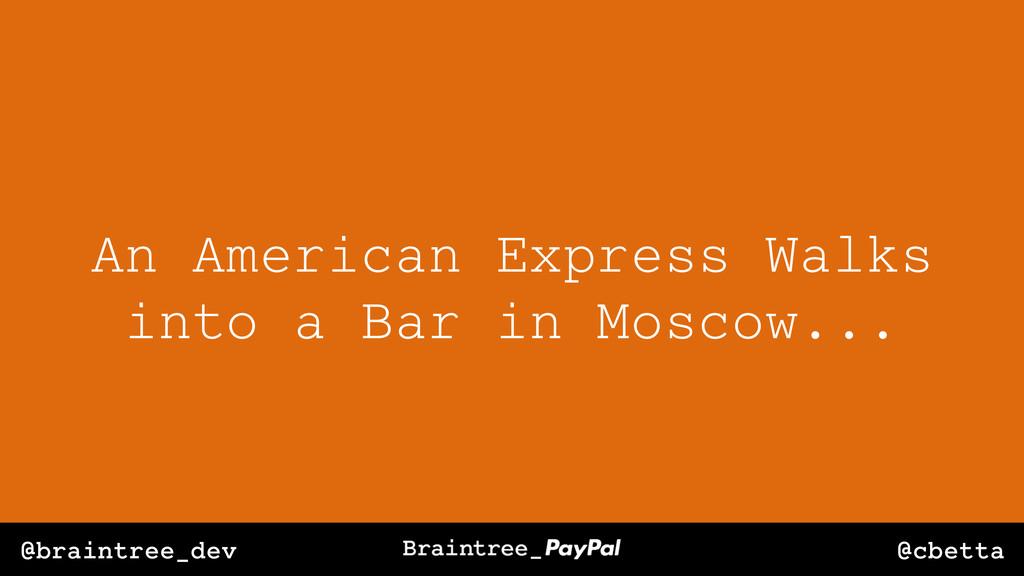 @cbetta @braintree_dev An American Express Walk...