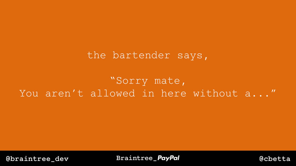 "@cbetta @braintree_dev the bartender says, ""Sor..."