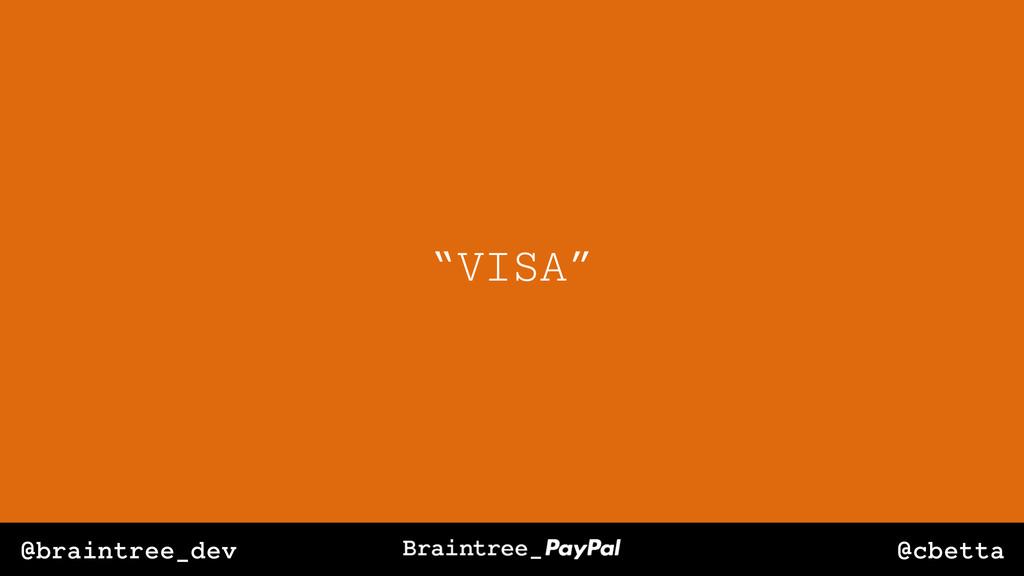 "@cbetta @braintree_dev ""VISA"""