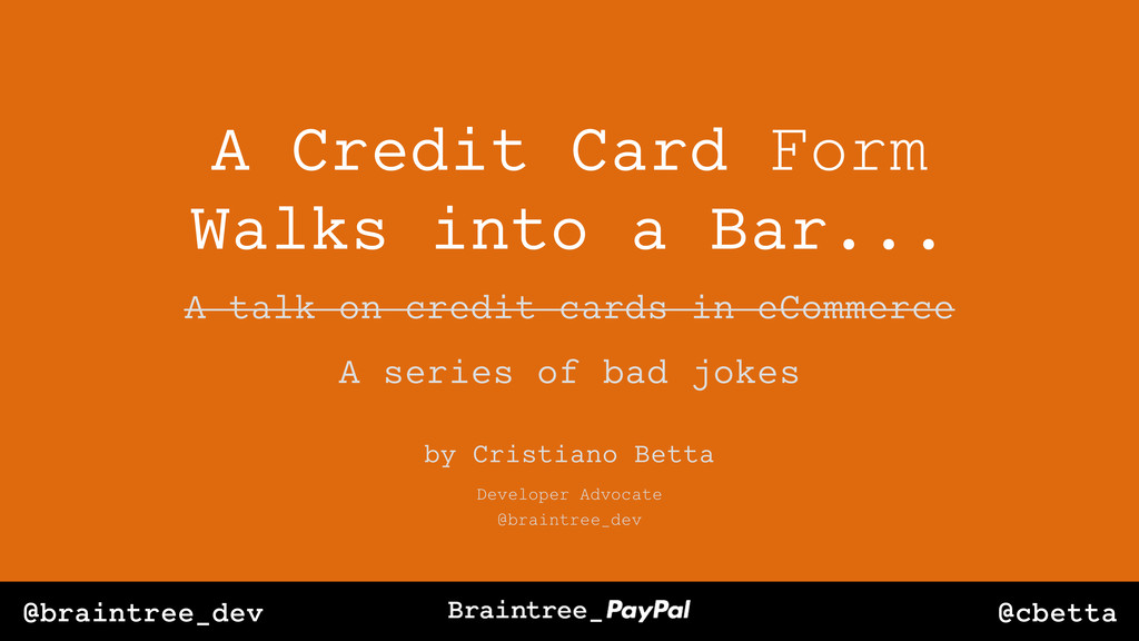 @cbetta @braintree_dev A Credit Card Form Walks...