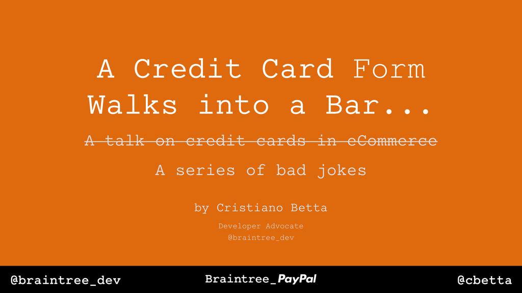 @cbetta @braintree_dev A Credit Card Form Walks...
