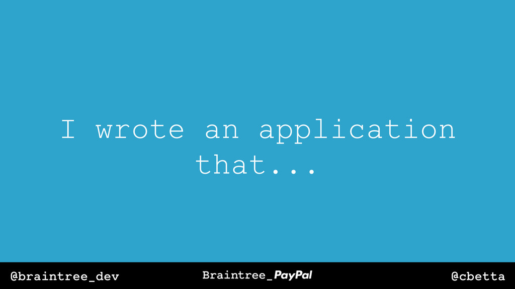 @cbetta @braintree_dev I wrote an application t...