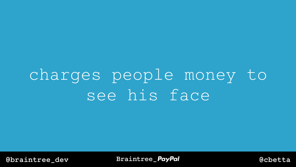 @cbetta @braintree_dev charges people money to ...