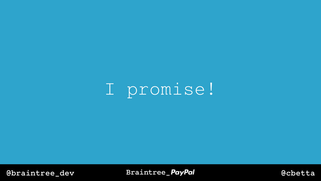 @cbetta @braintree_dev I promise!