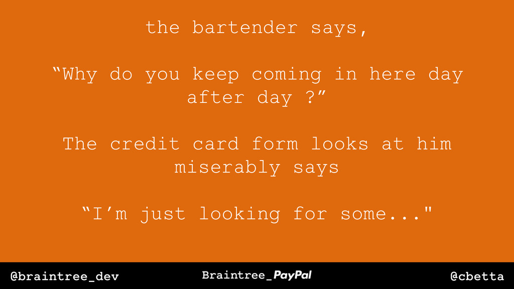 "@cbetta @braintree_dev the bartender says, ""Why..."