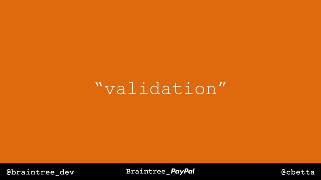 "@cbetta @braintree_dev ""validation"""