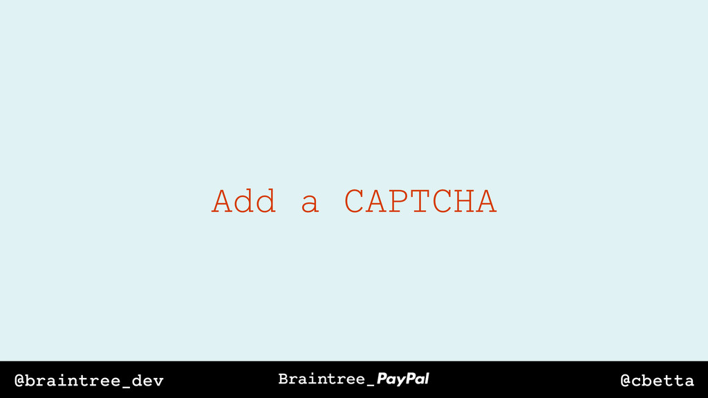 @cbetta @braintree_dev Add a CAPTCHA