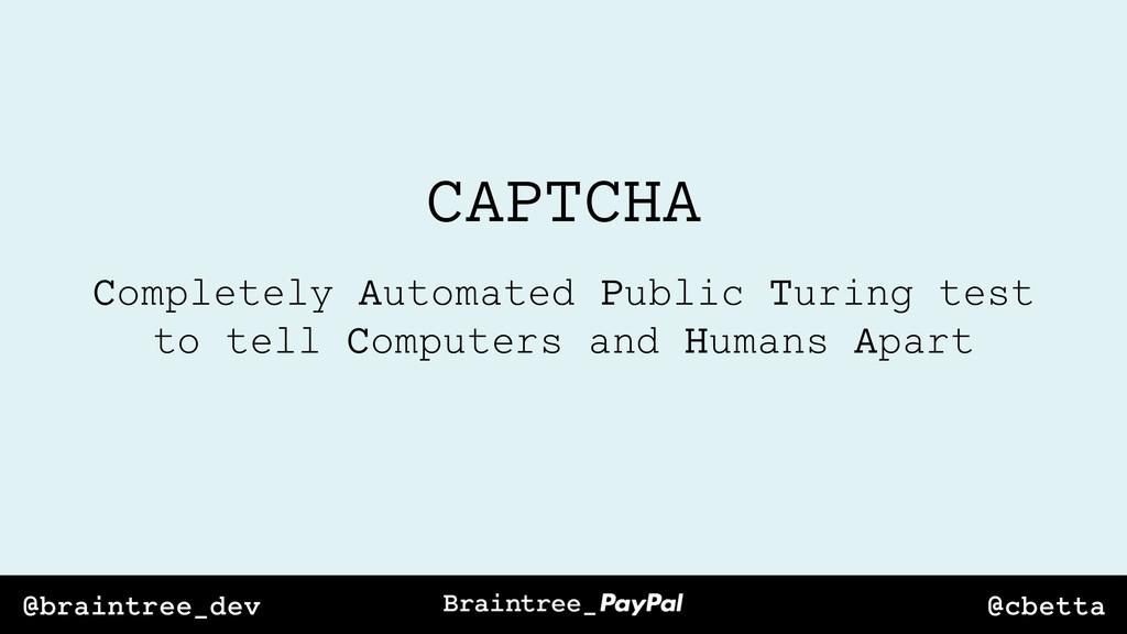 @cbetta @braintree_dev CAPTCHA Completely Autom...