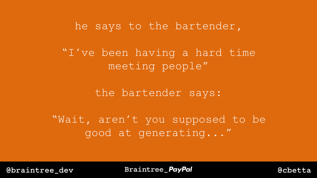 @cbetta @braintree_dev he says to the bartender...