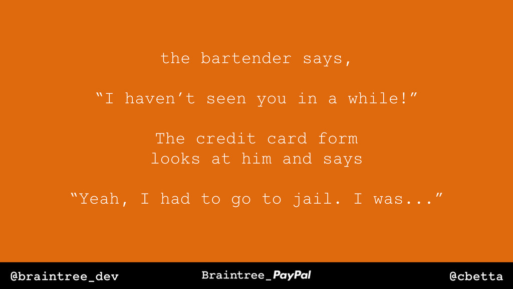 "@cbetta @braintree_dev the bartender says, ""I h..."