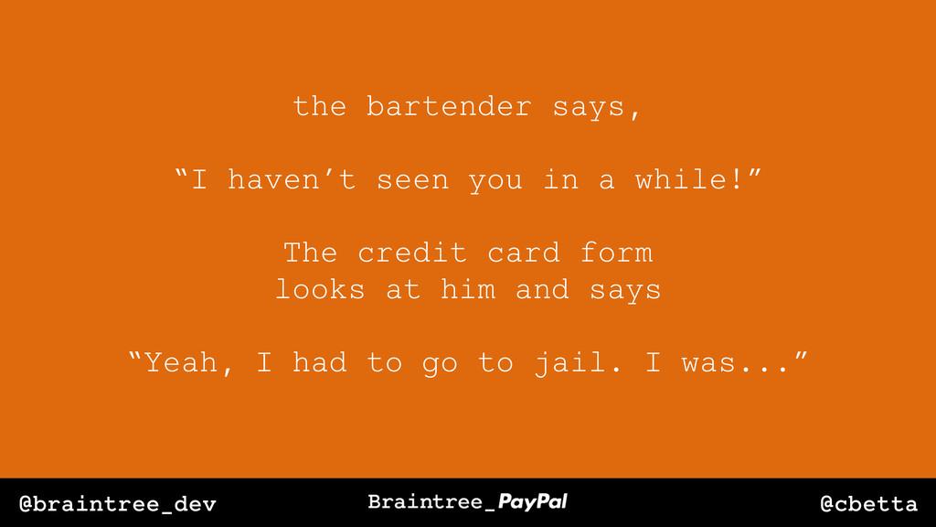 "@cbetta @braintree_dev the bartender says, ""I h..."
