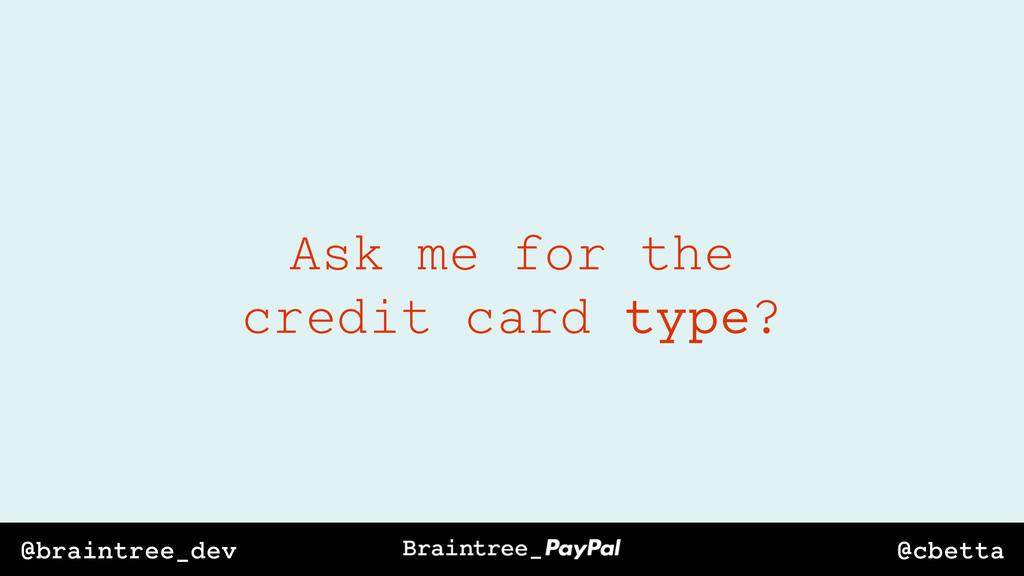 @cbetta @braintree_dev Ask me for the credit ca...