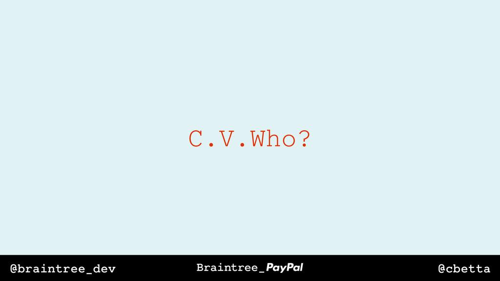 @cbetta @braintree_dev C.V.Who?