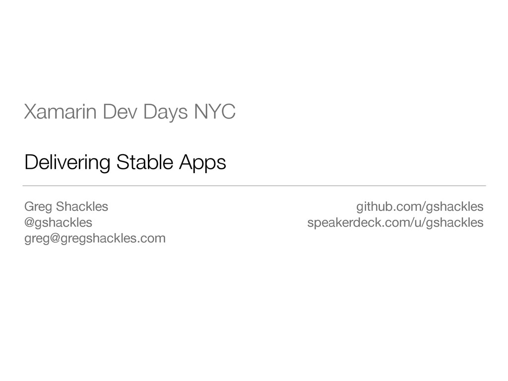 Xamarin Dev Days NYC Delivering Stable Apps Gre...