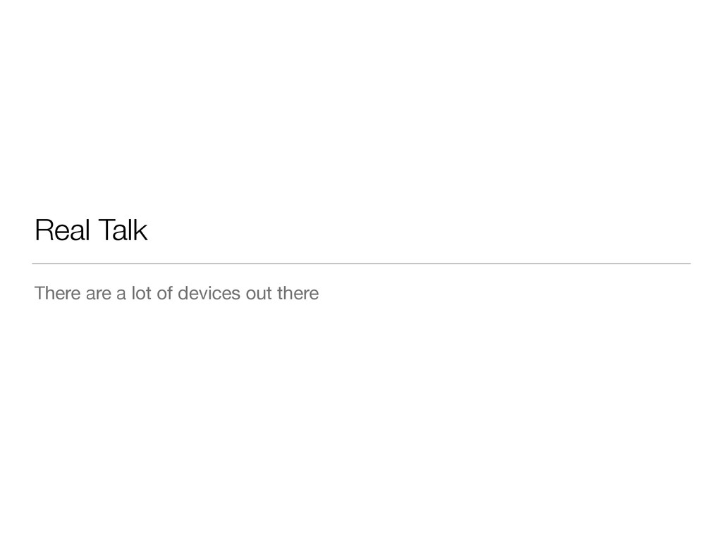 Real Talk There are a lot of devices out there