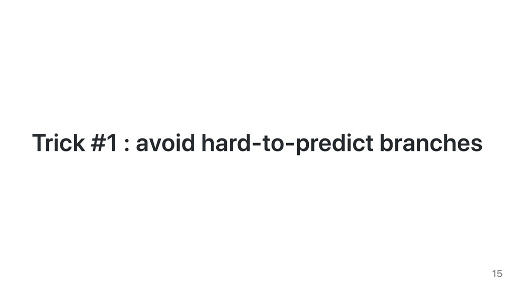 Trick #1 : avoid hard-to-predict branches 15