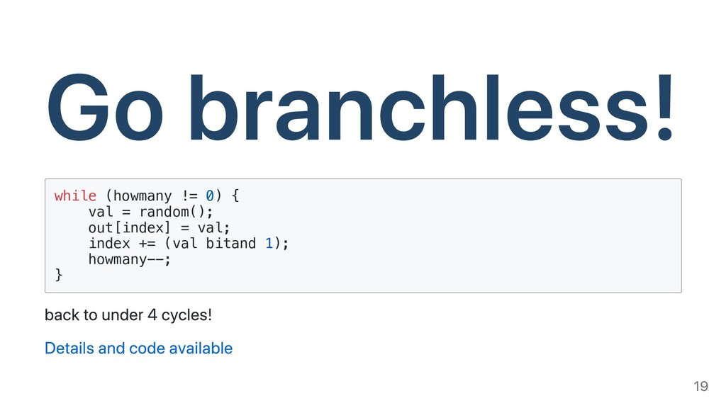 Go branchless! while (howmany != 0) { val = ran...
