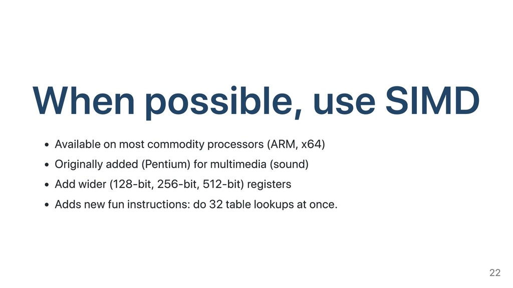 When possible, use SIMD Available on most commo...