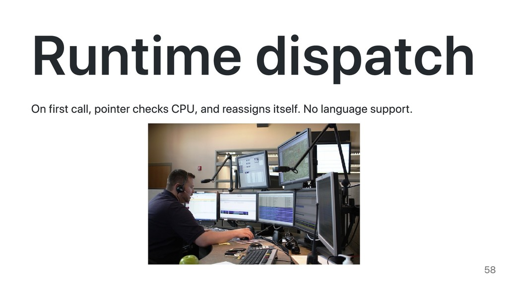 Runtime dispatch On first call, pointer checks ...