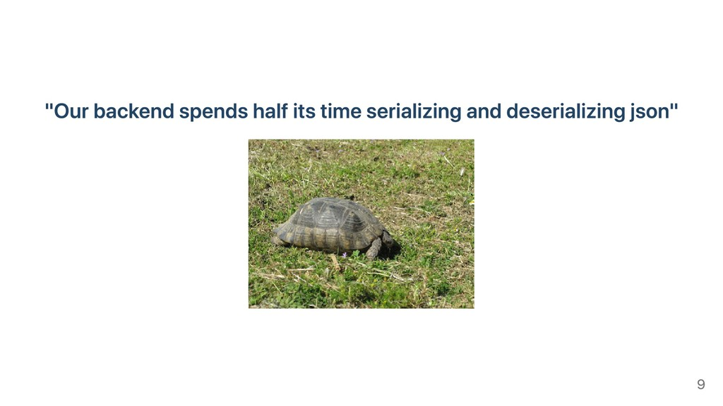 """""""Our backend spends half its time serializing a..."""