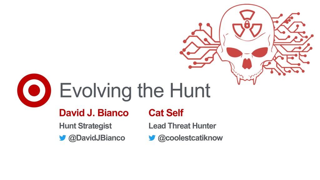 Evolving the Hunt David J. Bianco Hunt Strategi...
