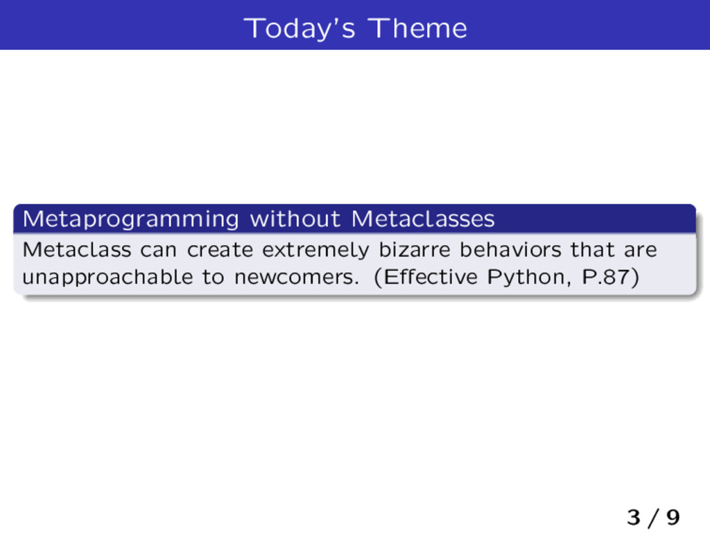 Today's Theme Metaprogramming without Metaclass...