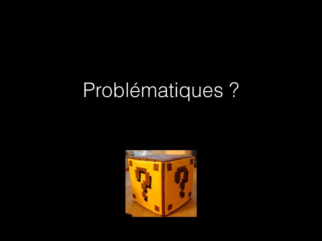 Problématiques ?