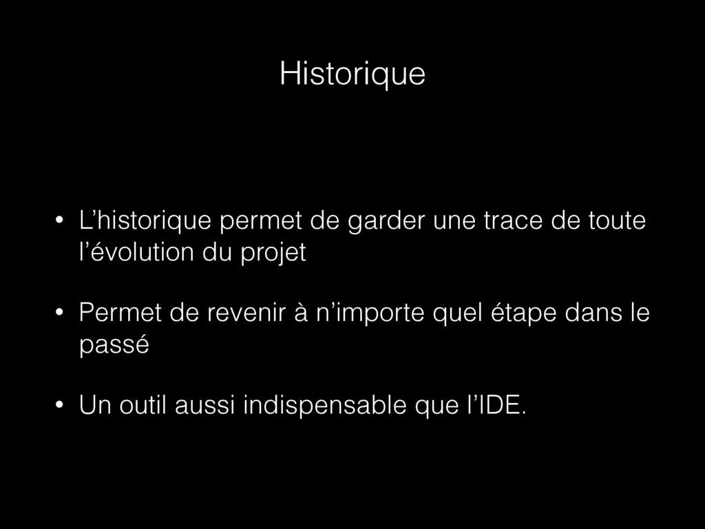 Historique • L'historique permet de garder une ...