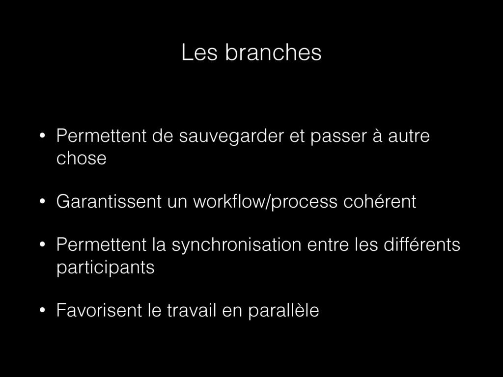 Les branches • Permettent de sauvegarder et pas...